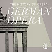 The History of Opera German Opera by Various Artists
