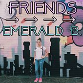 Friends by Emerald B.