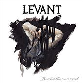 Beneath Rubble, Run Rivers Red by Levant