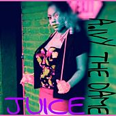 Juice by A.IVY The Dame