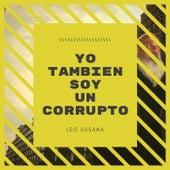 Yo También Soy un Corrupto di Leo Susana