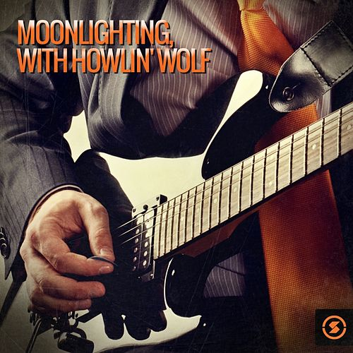 Moonlighting, with Howlin' Wolf by Howlin' Wolf