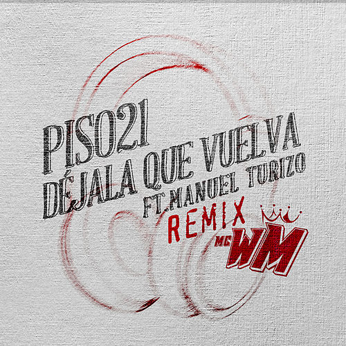 Déjala Que Vuelva (feat. Manuel Turizo) (MC WM Remix) by Piso 21