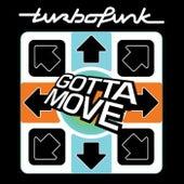 Gotta Move by Turbofunk