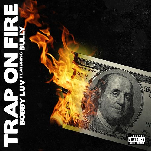 Trap On Fire (feat. Bully) by Bobby Love
