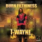 Burn Filthiness by I Wayne