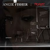 Tragic by Angie Fisher
