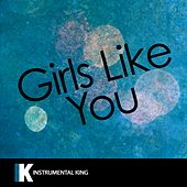 Girls Like You (In the Style of Maroon 5 feat. Cardi B) [Karaoke Version] by Instrumental King