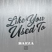 Like You Used To by Baeza
