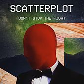 Don't Stop the Fight by Scatterplot