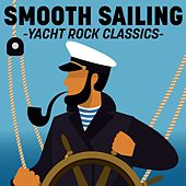 Smooth Sailing - Yacht Rock Classics de Various Artists