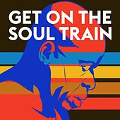Get On the Soul Train de Various Artists