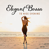 Elegant Bossa to Nice Evening by Various Artists