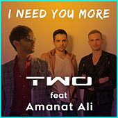 I Need You More de Two