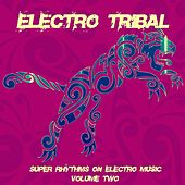 Electro Tribal, Vol. 2 (Super Rhythms on Electro Music) von Various Artists