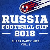 Russia - Football Cup - 2018 - Super Party Hits - Vol. 2 di Various Artists