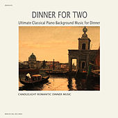 Dinner For Two –  Ultimate Classical Piano Background Music for Dinner by Candlelight Romantic Dinner Music