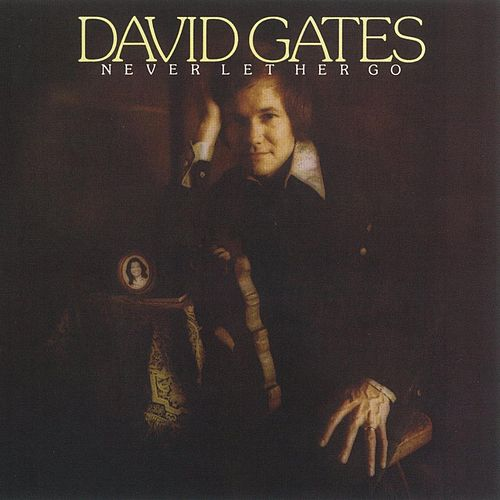 Never Let Her Go by David Gates