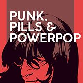 Punk, Pills & Powerpop by Various Artists