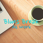 Blues Break At Work by Various Artists