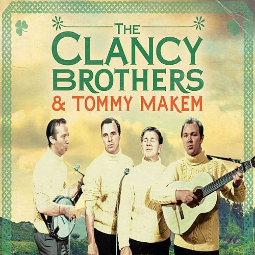 Legends of Irish Folk The Clancy Brothers & Tommy Makem by The Clancy Brothers
