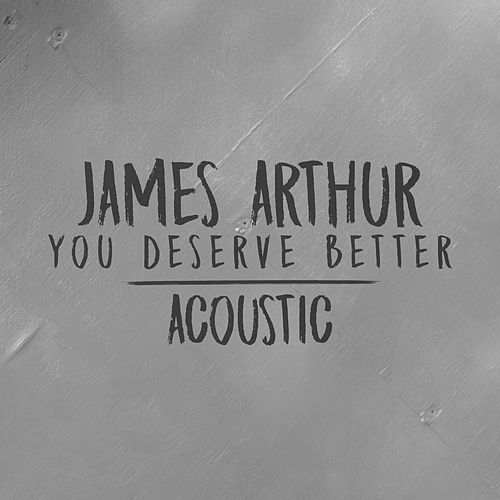You Deserve Better (Acoustic) by James Arthur
