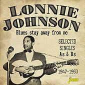 Blues Stay Away from Me: Selected Singles As & Bs (1947-1953) di Lonnie Johnson