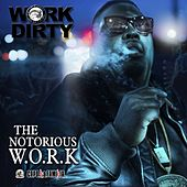 The Notorious Work by Work Dirty
