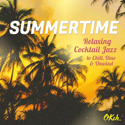 Summertime - Relaxing Cocktail Jazz to Chill, Dine and Unwind de Various Artists