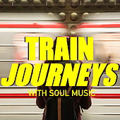 Train Journeys With Soul Music von Various Artists