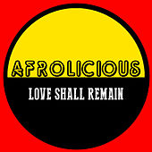 Love Shall Remain by Afrolicious