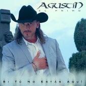 Si Tu no Estás Aquí de Agustin El Primo