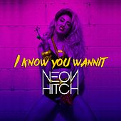 I Know You Wannit by Neon Hitch