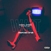 Wait (Crespo Red Cup Remix) von Chantel Jeffries