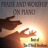 Praise and Worship on Piano - Best of The O'Neill Brothers de The O'Neill Brothers