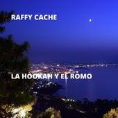 La Hookah y el Romo de Raffy Cache