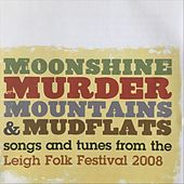Moonshine, Murder, Mountains & Mudflats: Songs and Tunes from the Leigh Folk Festival 2008 de Various Artists