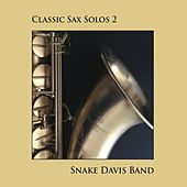 Classic Sax Solos 2 by Snake Davis Band