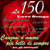 Le 150 canzoni d'amore più belle di sempre per gli innamorati: Best Love Songs by Various Artists