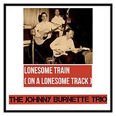 Lonesome Train (On a Lonesome Track) by Johnny Burnette
