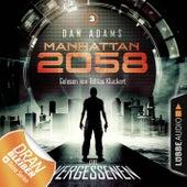 Manhattan 2058, Folge 3: Die Vergessenen (Ungekürzt) von Dan Adams