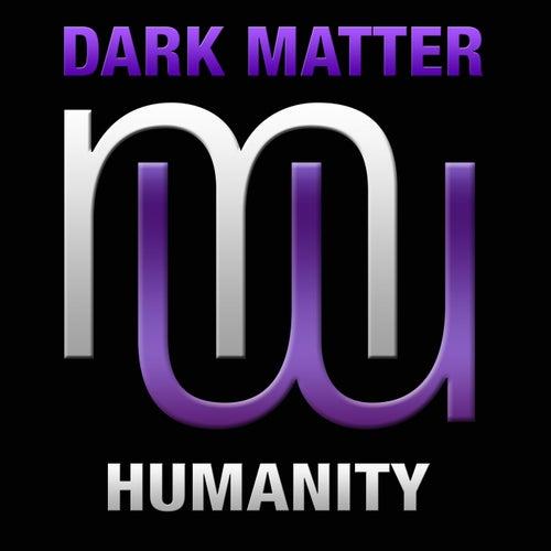Humanity (Radio Edit) by Dark Matter