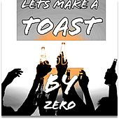 Lets Make a Toast by Zero