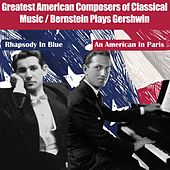Greatest American Composers of Classical Music (Bernstein Plays Gershwin) von Leonard Bernstein