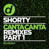 Canta Canta (Remixes, Pt. 1) by Shorty