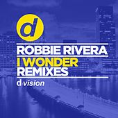 I Wonder (Remixes) by Robbie Rivera