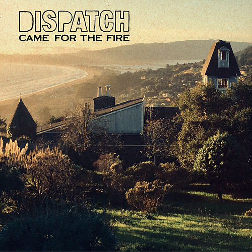 Came for the Fire von Dispatch