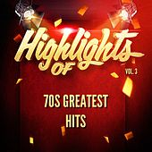 Highlights of 70s Greatest Hits, Vol. 3 by 70s Greatest Hits