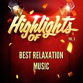 Highlights of Best Relaxation Music, Vol. 3 by Best Relaxation Music