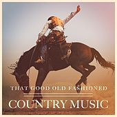 That Good Old Fashioned Country Music by Various Artists